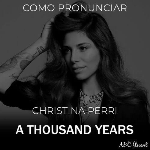 Como cantar A Thousand Years – Christina Perri (Pronúncia)
